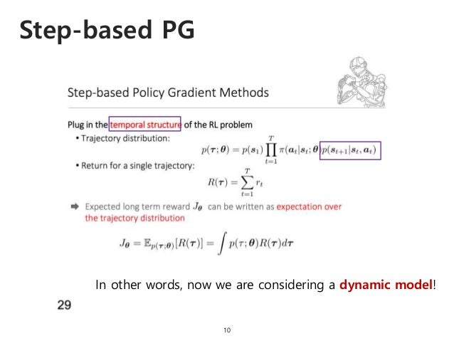 Step-based PG 10 In other words, now we are considering a dynamic model!