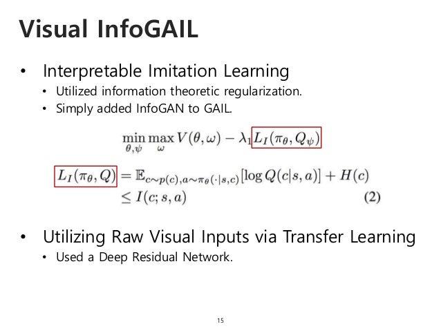 • Interpretable Imitation Learning • Utilized information theoretic regularization. • Simply added InfoGAN to GAIL. • Util...