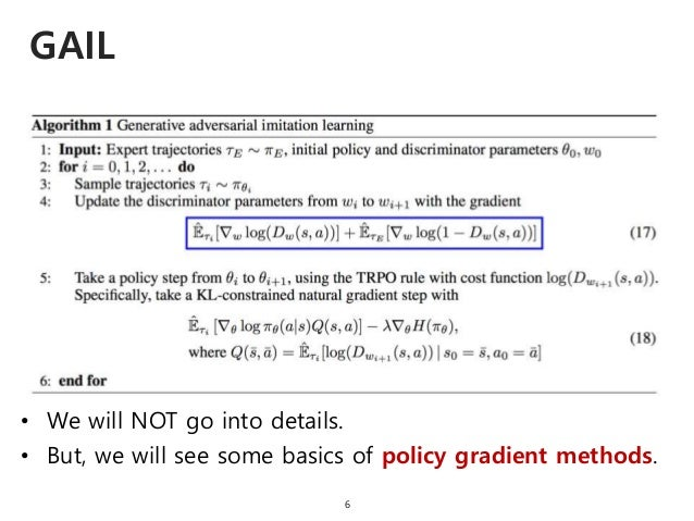 • We will NOT go into details. GAIL 6 • But, we will see some basics of policy gradient methods.