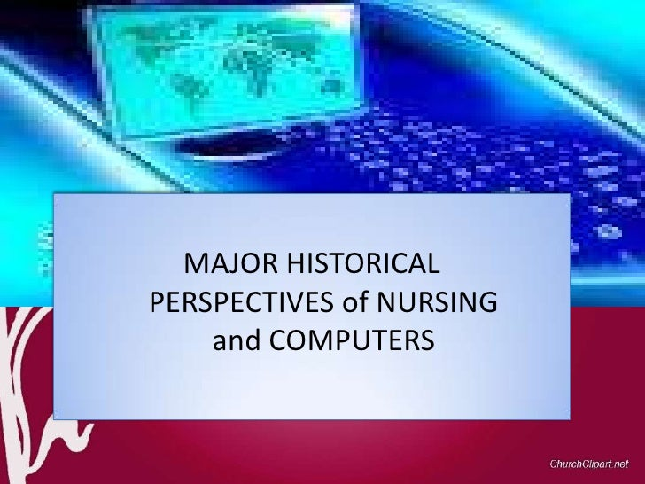 MAJOR HISTORICALPERSPECTIVES of NURSING    and COMPUTERS