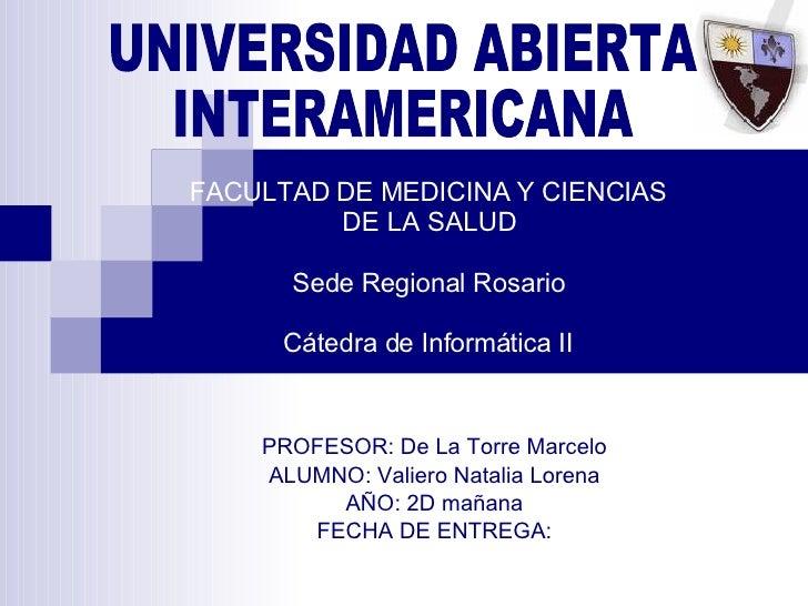 FACULTAD DE MEDICINA Y CIENCIAS DE LA SALUD Sede Regional Rosario Cátedra de Informática II PROFESOR: De La Torre Marcelo ...