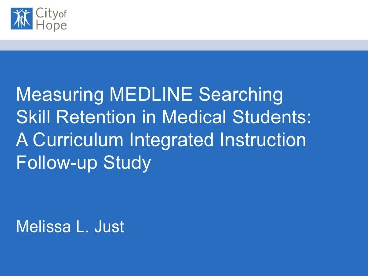 Measuring MEDLINE Searching Skill Retention in Medical Students: A Curriculum Integrated Instruction Follow-up Study Melis...