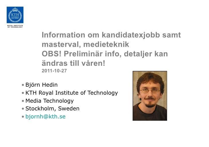 Information om kandidatexjobb samt masterval, medieteknik OBS! Preliminär info, detaljer kan ändras till våren! 2011-10-27...