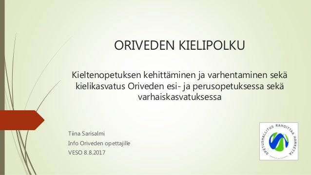 ORIVEDEN KIELIPOLKU Kieltenopetuksen kehittäminen ja varhentaminen sekä kielikasvatus Oriveden esi- ja perusopetuksessa se...