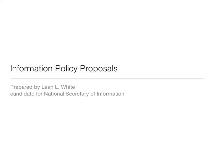 Information Policy Proposals Prepared by Leah L. White candidate for National Secretary of Information