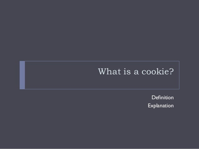 What is a cookie?DefinitionExplanation