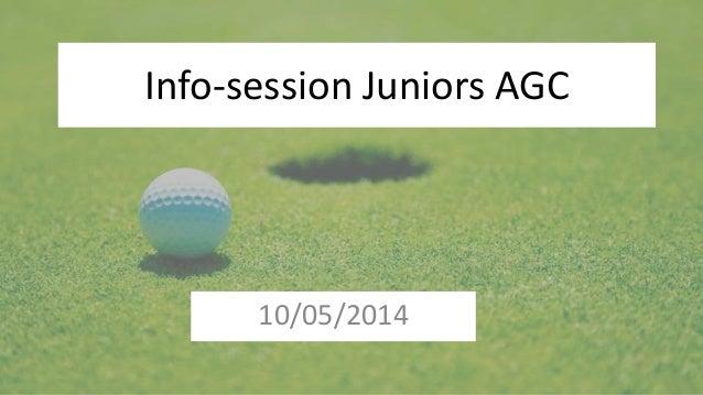 Info-session Juniors AGC 10/05/2014
