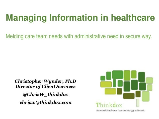 1 Christopher Wynder, Ph.D Director of Client Services @ChrisW_thinkdox chrisw@thinkdox.com Managing Information in health...