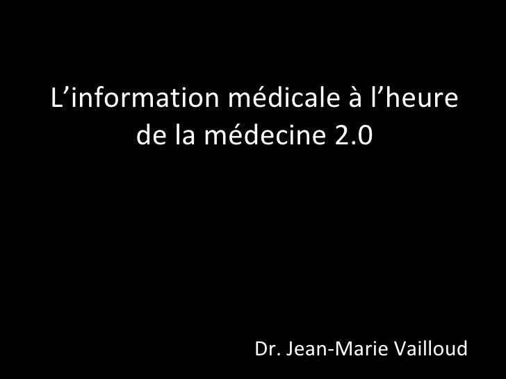 L'information médicale à l'heure de la médecine 2.0 Dr. Jean-Marie Vailloud