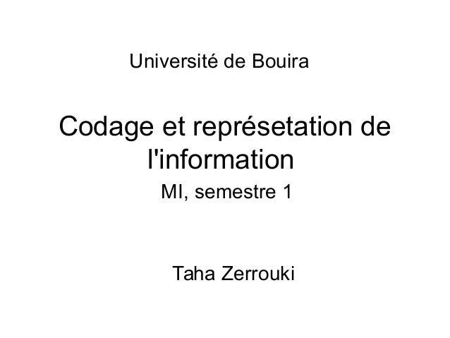 Codage et représetation de l'information Taha Zerrouki MI, semestre 1 Université de Bouira