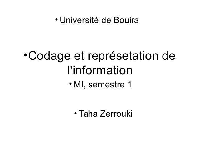 •Codage et représetation de l'information • Taha Zerrouki • MI, semestre 1 • Université de Bouira
