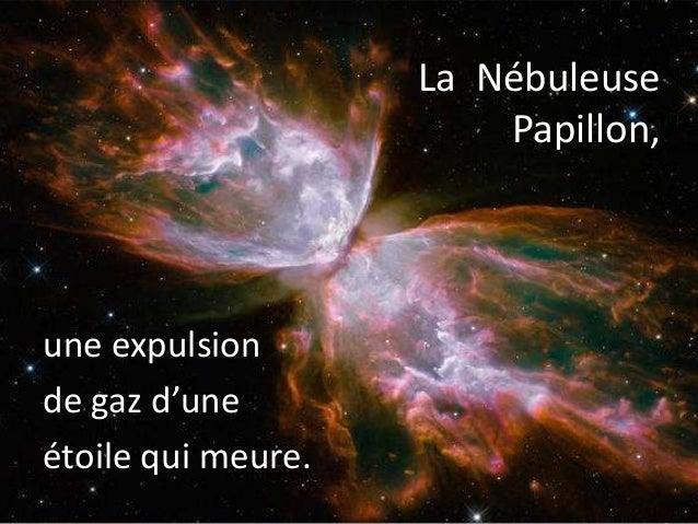 La Nébuleuse Papillon, une expulsion de gaz d'une étoile qui meure.