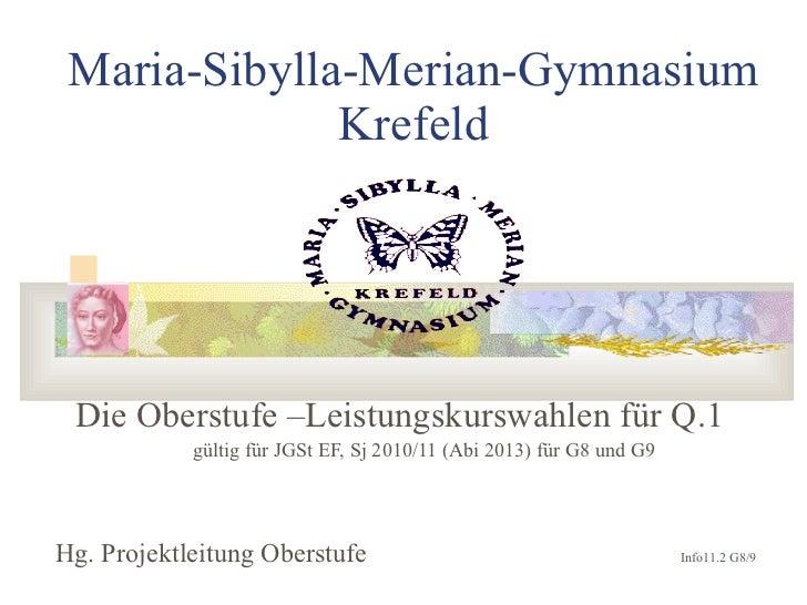 Maria-Sibylla-Merian-Gymnasium Krefeld Die Oberstufe –Leistungskurswahlen für Q.1 gültig für JGSt EF, Sj 2010/11 (Abi 2013...