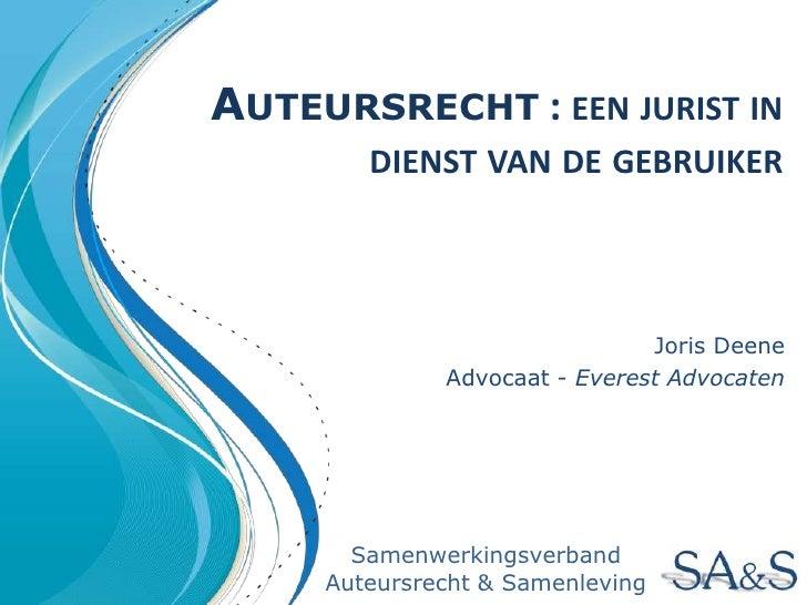 Auteursrecht : een jurist in dienst van de gebruiker<br />Joris Deene<br />Advocaat - Everest Advocaten<br />Samenwerkings...