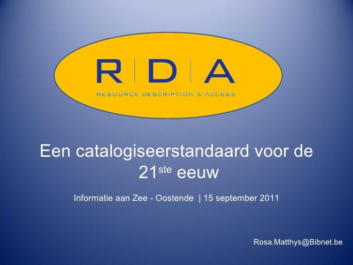 Een catalogiseerstandaard voor de 21 ste  eeuw Informatie aan Zee - Oostende  | 15 september 2011 [email_address]