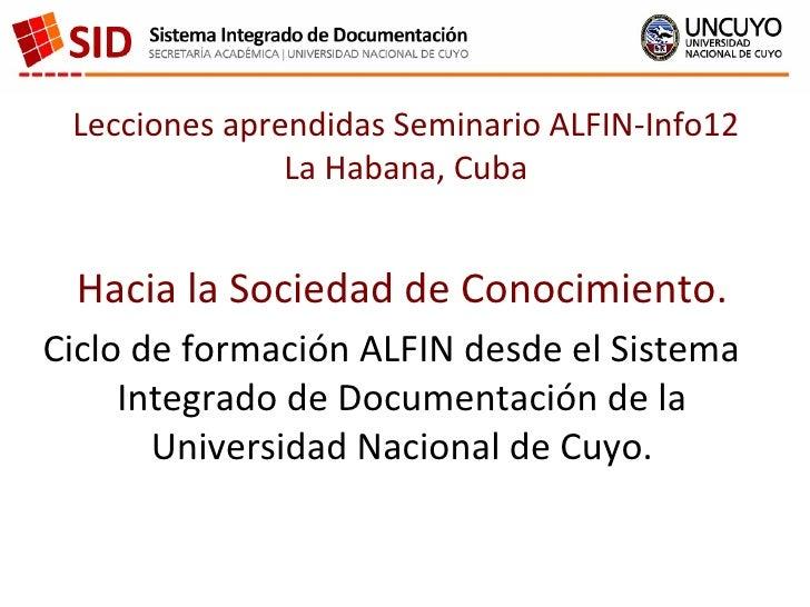 Lecciones aprendidas Seminario ALFIN-Info12               La Habana, Cuba Hacia la Sociedad de Conocimiento.Ciclo de forma...