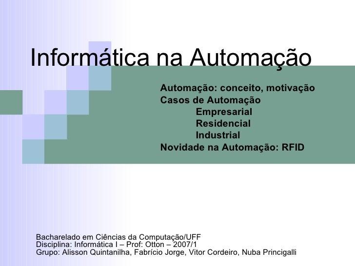 Informática na Automação Bacharelado em Ciências da Computação/UFF Disciplina: Informática I – Prof: Otton – 2007/1 Grupo:...