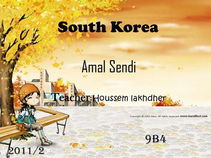 South Korea               Amal Sendi         Teacher:Houssem lakhdher                            9b42011/2             16