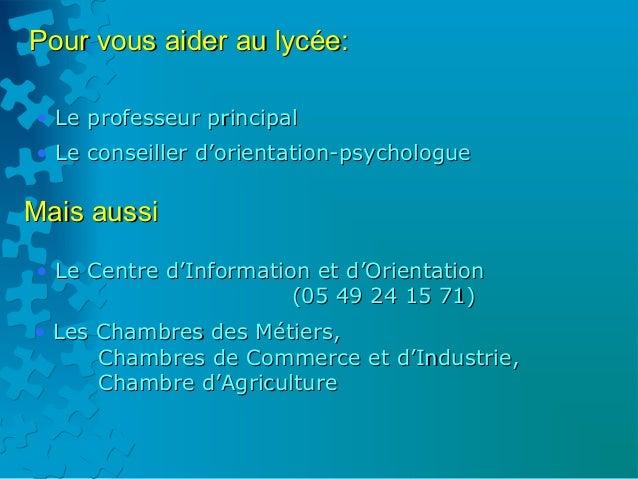 Pour vous aider au lycée:• Le professeur principal• Le conseiller d'orientation-psychologueMais aussi• Le Centre d'Informa...