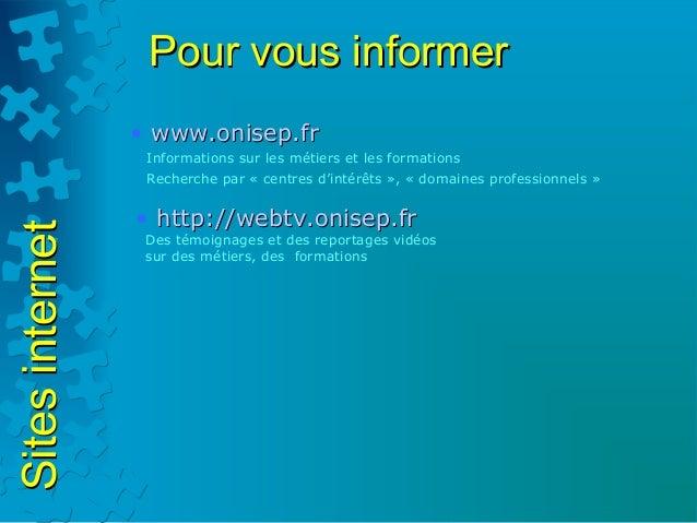 Pour vous informer                 • www.onisep.fr                  Informations sur les métiers et les formations        ...