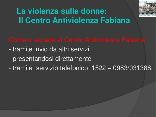 La violenza sulle donne: Il Centro Antiviolenza Fabiana Come si accede al Centro Antiviolenza Fabiana - tramite invio da a...