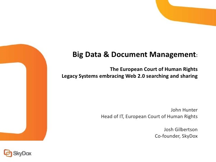 Big Data & Document Management:                  The European Court of Human RightsLegacy Systems embracing Web 2.0 search...