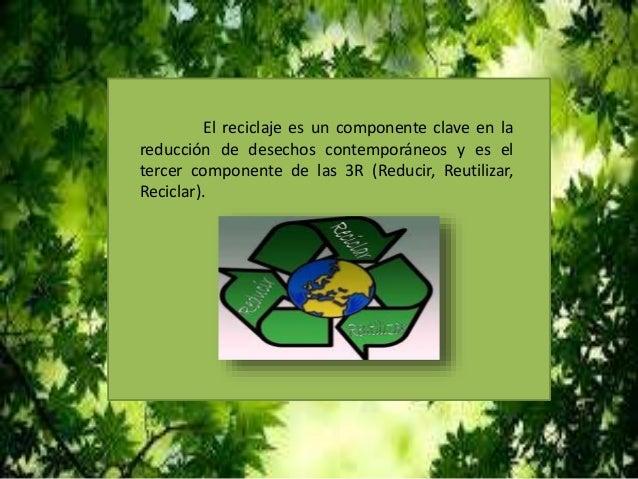 El reciclaje es un componente clave en la reducción de desechos contemporáneos y es el tercer componente de las 3R (Reduci...