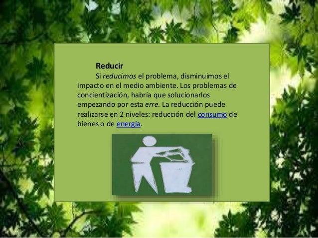 Reutilizar Segunda erre más importante, igualmente debido a que también reduce impacto en el medio ambiente, indirectament...