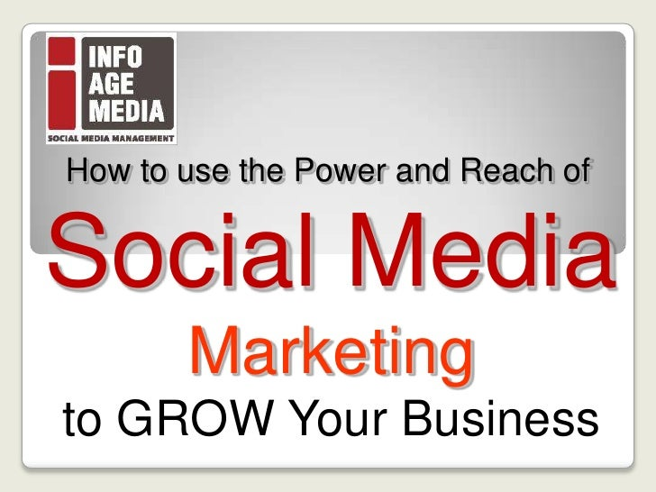 How to use the Power and Reach of <br />Social Media<br />Marketing<br />to GROW Your Business<br />