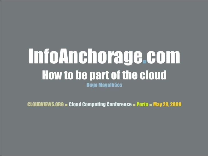 InfoAnchorage.com       How to be part of the cloud                          Hugo Magalhães   CLOUDVIEWS.ORG ■ Cloud Compu...