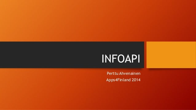 INFOAPI  Perttu Ahvenainen  Apps4Finland 2014