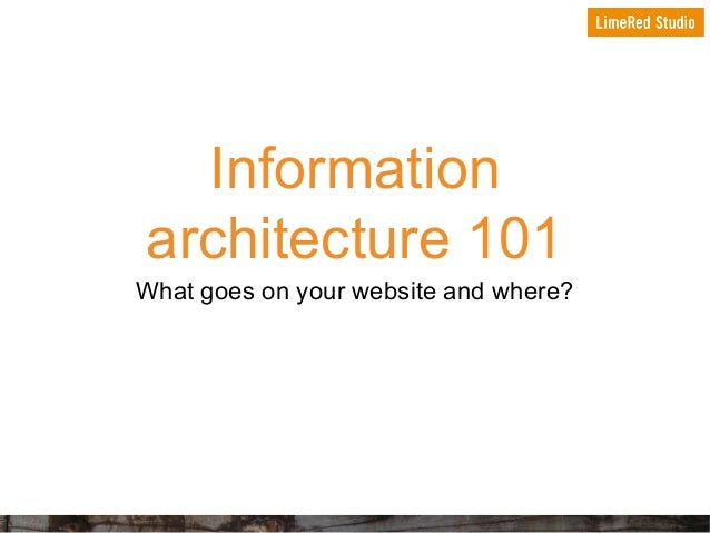Information architecture 101 What goes on your website and where?
