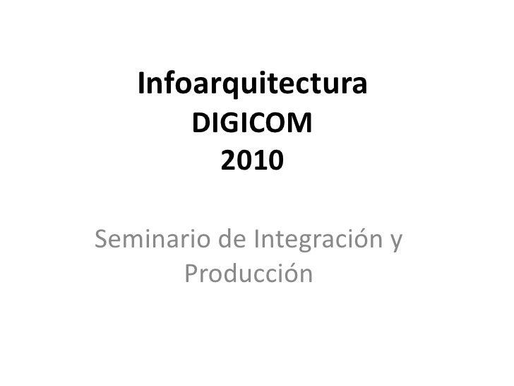 InfoarquitecturaDIGICOM2010 Seminario de Integración y Producción