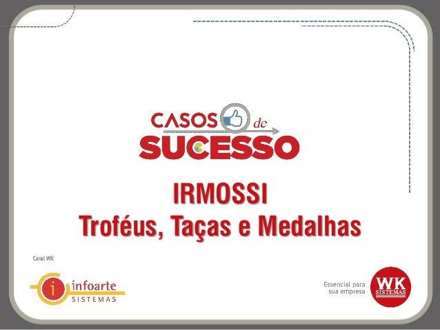 IRMOSSI Troféus, Taças e Medalhas Canal WK: