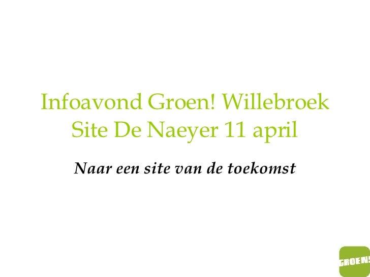 Infoavond Groen! Willebroek Site De Naeyer 11 april Naar een site van de toekomst