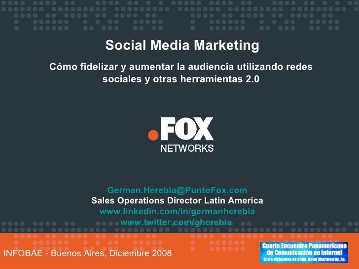 Social Media Marketing Cómo fidelizar y aumentar la audiencia utilizando redes sociales y otras herramientas 2.0 INFOBAE -...