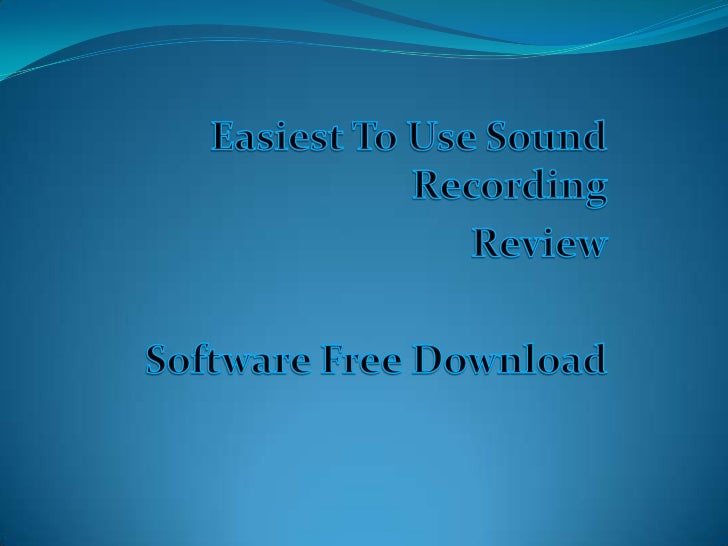 Read moreat http://www.infobarrel.com/Easiest_To_Use_Sound_Recording_Software_Free_Download#VoOYZyewQ63dMr0j.99