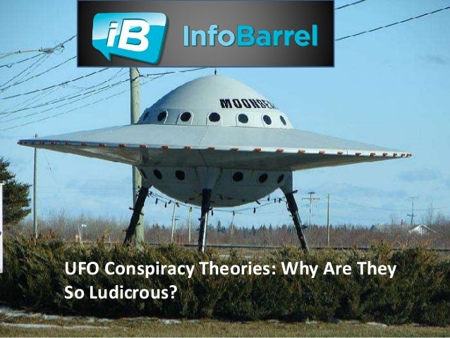 UFO Conspiracy Theories: Why Are They  So Ludicrous?