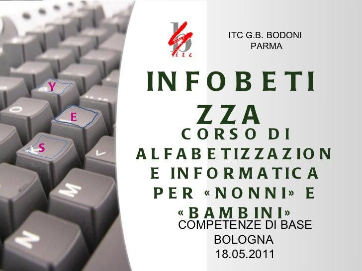 INFOBETIZZA CORSO DI ALFABETIZZAZIONE INFORMATICA PER «NONNI» E «BAMBINI» COMPETENZE DI BASE BOLOGNA  18.05.2011 Y E S ITC...