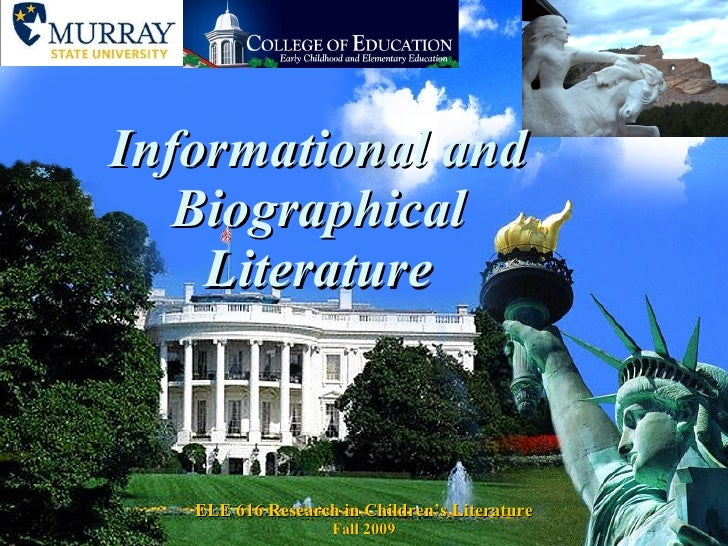 Informational and Biographical Literature ELE 616 Research in Children's Literature Fall 2009