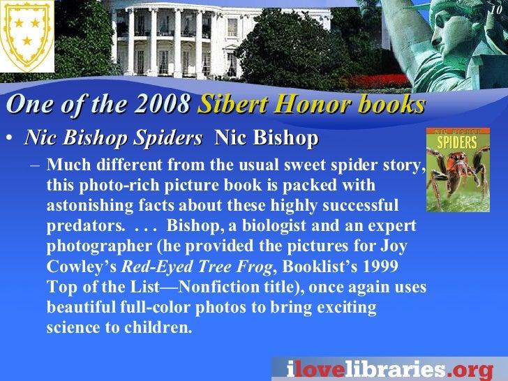 One of the 2008  Sibert Honor books <ul><li>Nic Bishop Spiders  Nic Bishop  </li></ul><ul><ul><li>Much different from the ...