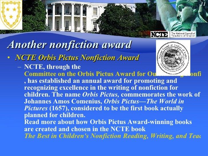 Another nonfiction award <ul><li>NCTE Orbis Pictus Nonfiction Award  </li></ul><ul><ul><li>NCTE, through the  Committee on...