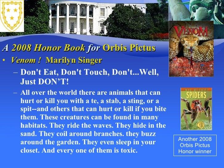 A  2008 Honor Book  for  Orbis Pictus <ul><li>Venom !   Marilyn Singer </li></ul><ul><ul><li>Don't Eat, Don't Touch, Don't...