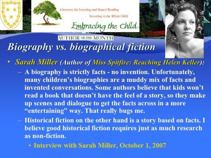 Biography vs. biographical fiction <ul><li>Sarah Miller  (Author of  Miss Spitfire: Reaching Helen Keller ): </li></ul><ul...