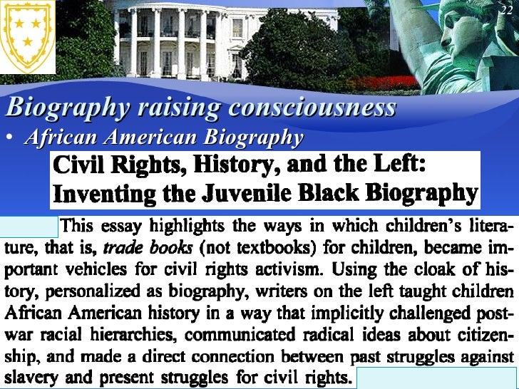 Biography raising consciousness <ul><li>African American Biography </li></ul>