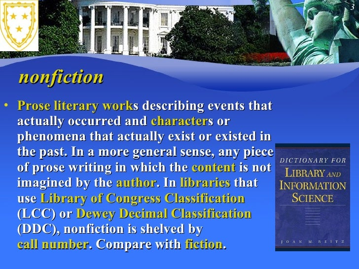 nonfiction <ul><li>Prose   literary work s describing events that actually occurred and  character s or phenomena that act...