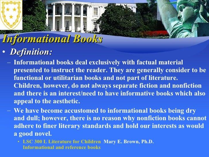 Informational Books <ul><li>Definition:  </li></ul><ul><ul><li>Informational books deal exclusively with factual material ...