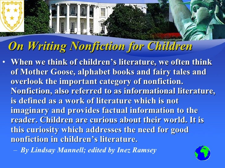 On Writing Nonfiction for Children  <ul><li>When we think of children's literature, we often think of Mother Goose, alphab...