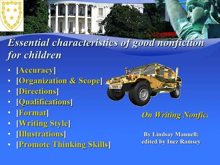 Essential characteristics of good nonfiction for children  <ul><li>[ Accuracy ]  </li></ul><ul><li>[ Organization & Scope ...