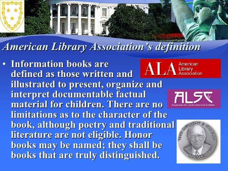 American Library Association's definition <ul><li>Information books are  defined as those written and illustrated to prese...